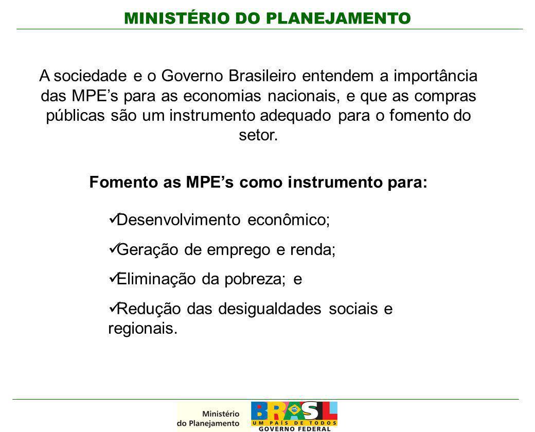 MINISTÉRIO DO PLANEJAMENTO A sociedade e o Governo Brasileiro entendem a importância das MPE's para as economias nacionais, e que as compras públicas