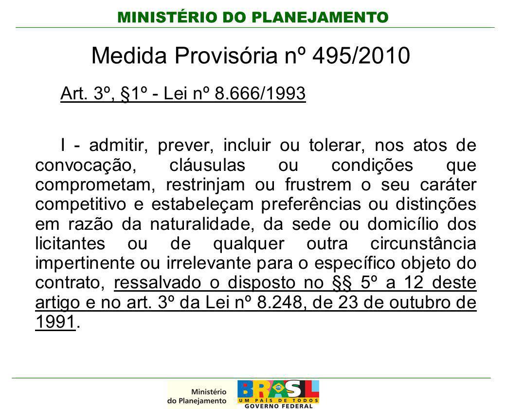 MINISTÉRIO DO PLANEJAMENTO Medida Provisória nº 495/2010 Art. 3º, §1º - Lei nº 8.666/1993 I - admitir, prever, incluir ou tolerar, nos atos de convoca