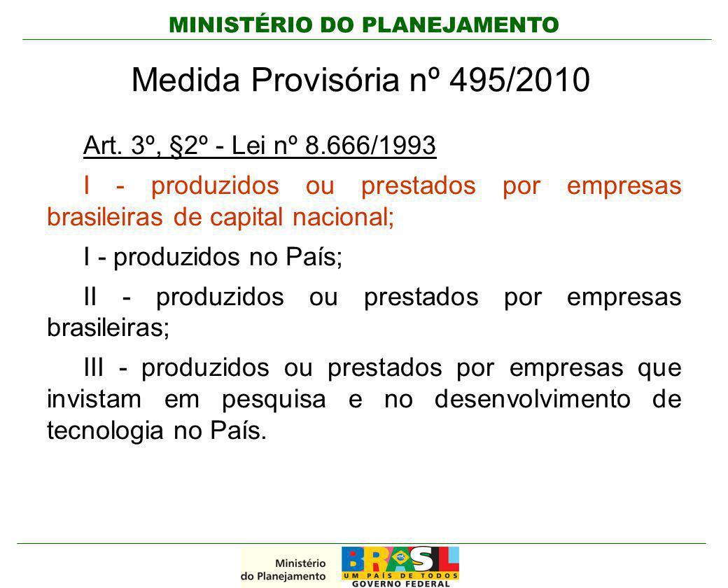 MINISTÉRIO DO PLANEJAMENTO Medida Provisória nº 495/2010 Art. 3º, §2º - Lei nº 8.666/1993 I - produzidos ou prestados por empresas brasileiras de capi