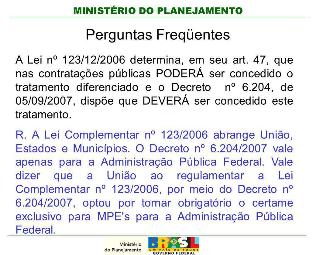 MINISTÉRIO DO PLANEJAMENTO Perguntas Freqüentes A Lei nº 123/12/2006 determina, em seu art. 47, que nas contratações públicas PODERÁ ser concedido o t