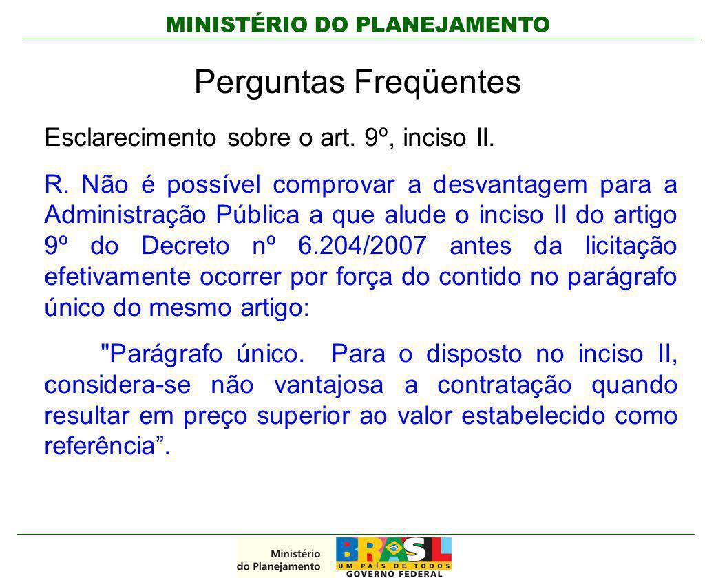 MINISTÉRIO DO PLANEJAMENTO Perguntas Freqüentes Esclarecimento sobre o art. 9º, inciso II. R. Não é possível comprovar a desvantagem para a Administra