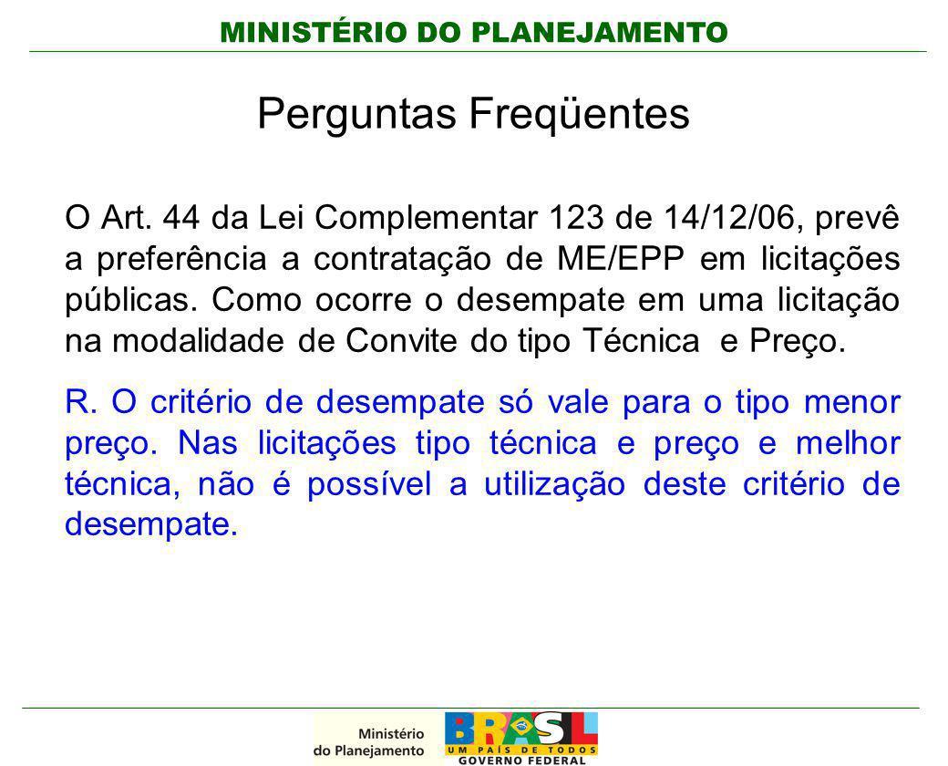 MINISTÉRIO DO PLANEJAMENTO Perguntas Freqüentes O Art. 44 da Lei Complementar 123 de 14/12/06, prevê a preferência a contratação de ME/EPP em licitaçõ