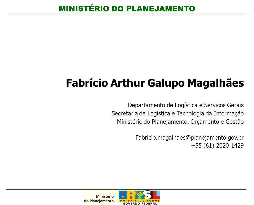 MINISTÉRIO DO PLANEJAMENTO Fabrício Arthur Galupo Magalhães Departamento de Logística e Serviços Gerais Secretaria de Logística e Tecnologia da Inform