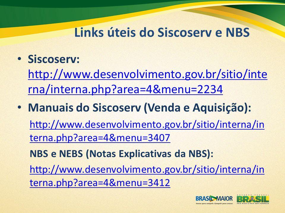 Links úteis do Siscoserv e NBS Siscoserv: http://www.desenvolvimento.gov.br/sitio/inte rna/interna.php?area=4&menu=2234 http://www.desenvolvimento.gov