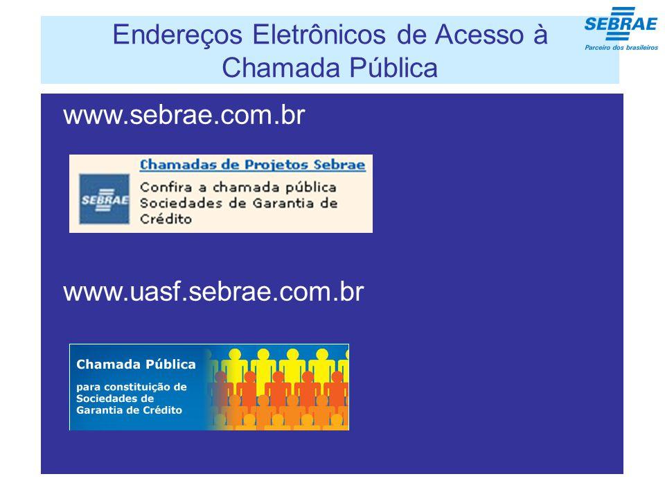 Endereços Eletrônicos de Acesso à Chamada Pública Sociedade formada por empresários, entidades www.sebrae.com.br www.uasf.sebrae.com.br