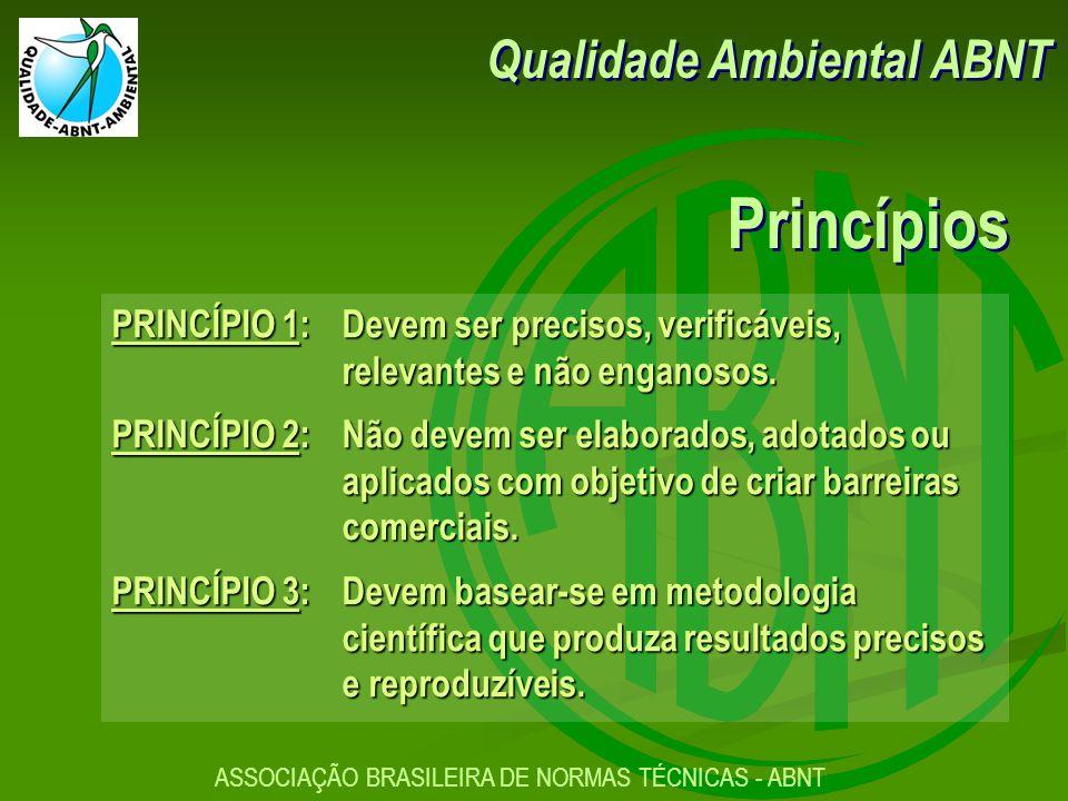 ASSOCIAÇÃO BRASILEIRA DE NORMAS TÉCNICAS - ABNT PRINCÍPIO 1:Devem ser precisos, verificáveis, relevantes e não enganosos.
