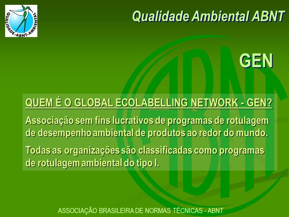 ASSOCIAÇÃO BRASILEIRA DE NORMAS TÉCNICAS - ABNT QUEM É O GLOBAL ECOLABELLING NETWORK - GEN.