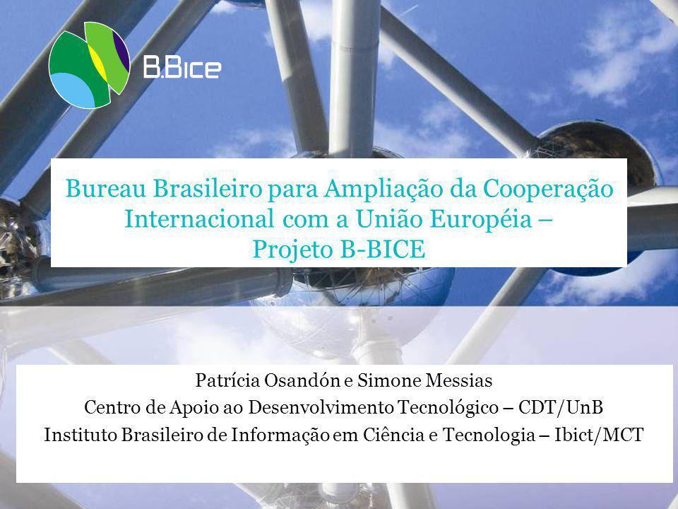Bureau Brasileiro para Ampliação da Cooperação Internacional com a União Européia – Projeto B-BICE Patrícia Osandón e Simone Messias Centro de Apoio ao Desenvolvimento Tecnológico – CDT/UnB Instituto Brasileiro de Informação em Ciência e Tecnologia – Ibict/MCT