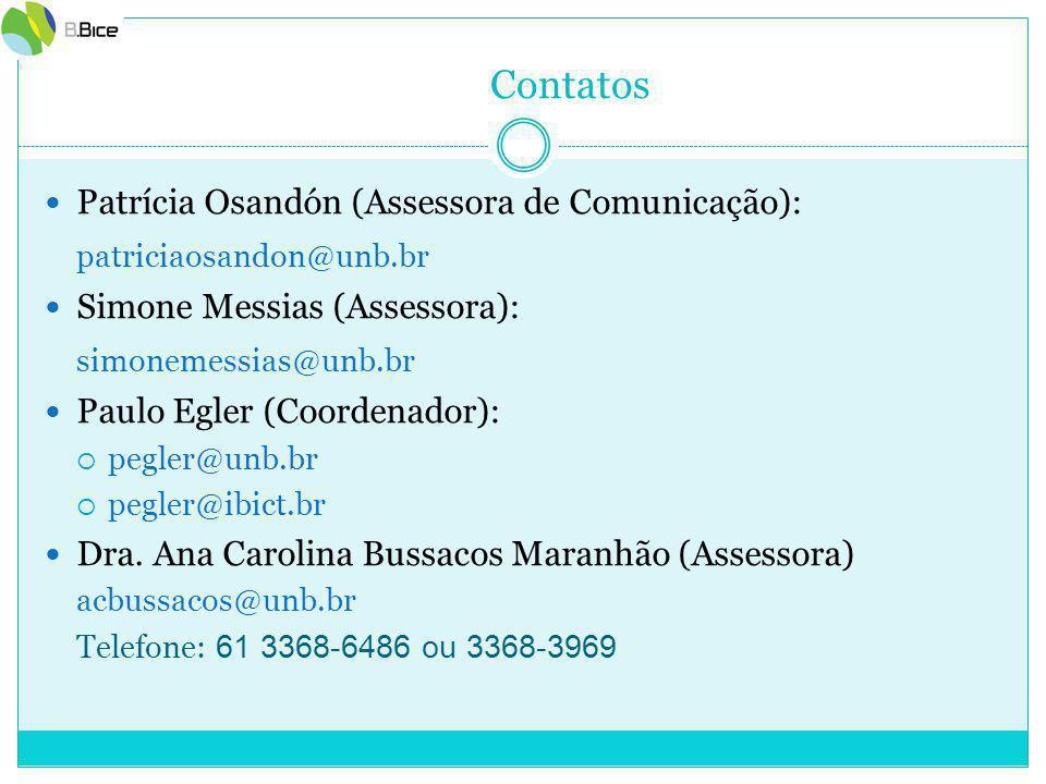 Contatos Patrícia Osandón (Assessora de Comunicação): patriciaosandon@unb.br Simone Messias (Assessora): simonemessias@unb.br Paulo Egler (Coordenador):  pegler@unb.br  pegler@ibict.br Dra.