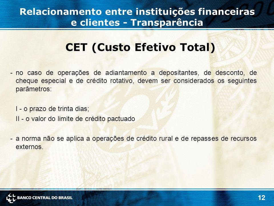 12 CET (Custo Efetivo Total) -no caso de operações de adiantamento a depositantes, de desconto, de cheque especial e de crédito rotativo, devem ser co
