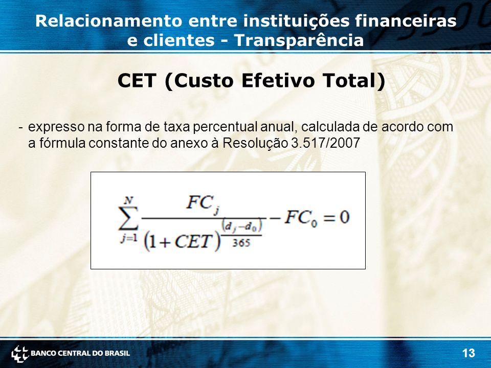 13 CET (Custo Efetivo Total) -expresso na forma de taxa percentual anual, calculada de acordo com a fórmula constante do anexo à Resolução 3.517/2007 Relacionamento entre instituições financeiras e clientes - Transparência