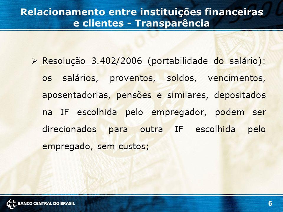 6  Resolução 3.402/2006 (portabilidade do salário): os salários, proventos, soldos, vencimentos, aposentadorias, pensões e similares, depositados na IF escolhida pelo empregador, podem ser direcionados para outra IF escolhida pelo empregado, sem custos; Relacionamento entre instituições financeiras e clientes - Transparência