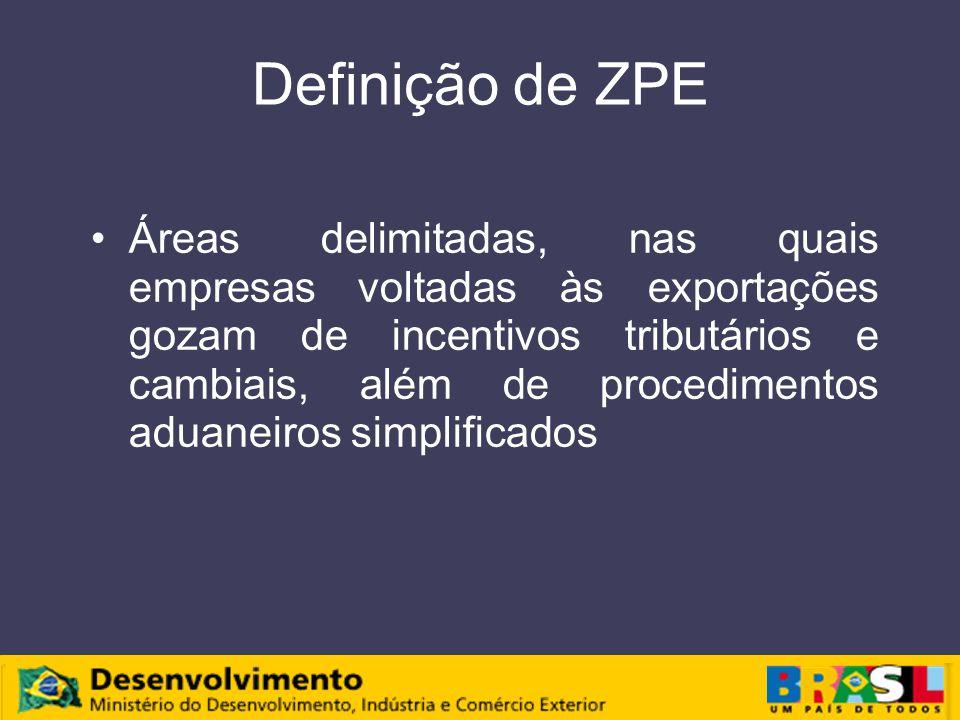 Definição de ZPE Áreas delimitadas, nas quais empresas voltadas às exportações gozam de incentivos tributários e cambiais, além de procedimentos aduaneiros simplificados