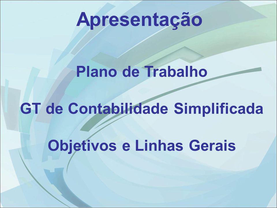 Plano de Trabalho GT de Contabilidade Simplificada Objetivos e Linhas Gerais Apresentação