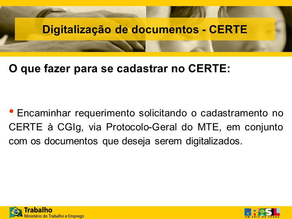 Digitalização de documentos - CERTE O que fazer para se cadastrar no CERTE: Encaminhar requerimento solicitando o cadastramento no CERTE à CGIg, via Protocolo-Geral do MTE, em conjunto com os documentos que deseja serem digitalizados.
