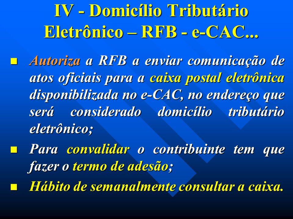 IV - Domicílio Tributário Eletrônico – RFB - e-CAC... Autoriza a RFB a enviar comunicação de atos oficiais para a caixa postal eletrônica disponibiliz