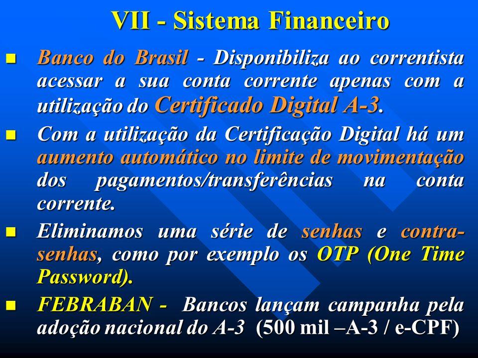VII - Sistema Financeiro Banco do Brasil - Disponibiliza ao correntista acessar a sua conta corrente apenas com a utilização do Certificado Digital A-