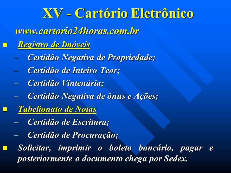 XV - Cartório Eletrônico www.cartorio24horas.com.br www.cartorio24horas.com.br Registro de Imóveis Registro de Imóveis –Certidão Negativa de Proprieda