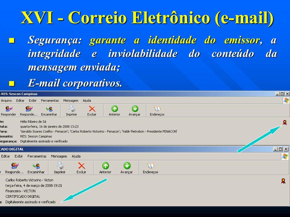 XVI - Correio Eletrônico (e-mail) Segurança: garante a identidade do emissor, a integridade e inviolabilidade do conteúdo da mensagem enviada; Seguran
