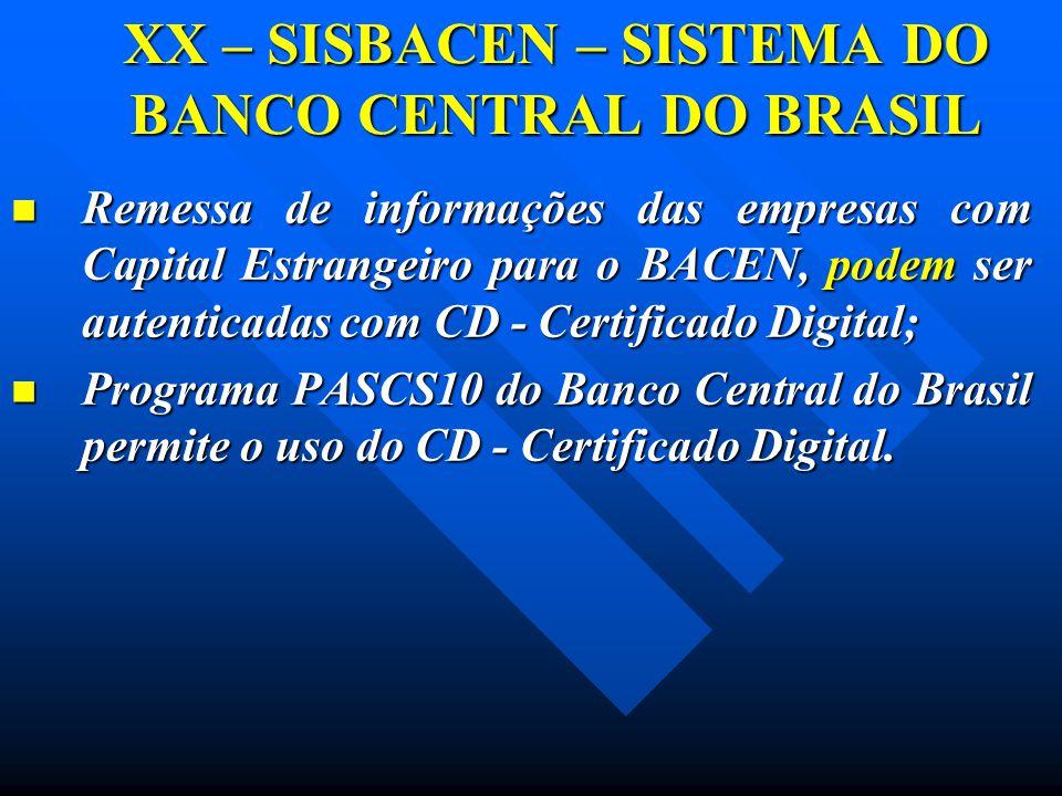 XX – SISBACEN – SISTEMA DO BANCO CENTRAL DO BRASIL Remessa de informações das empresas com Capital Estrangeiro para o BACEN, podem ser autenticadas co