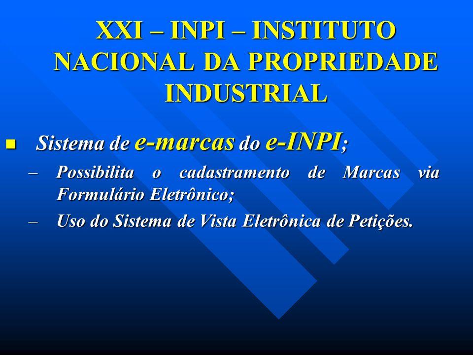 XXI – INPI – INSTITUTO NACIONAL DA PROPRIEDADE INDUSTRIAL Sistema de e-marcas do e-INPI ; Sistema de e-marcas do e-INPI ; –Possibilita o cadastramento
