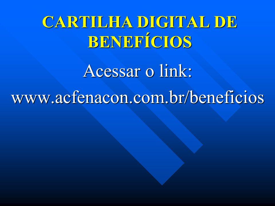 CARTILHA DIGITAL DE BENEFÍCIOS Acessar o link: www.acfenacon.com.br/beneficios