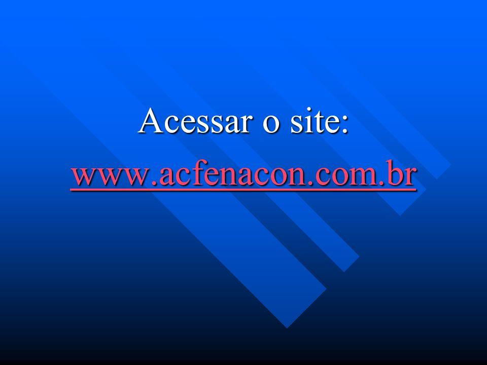 Acessar o site: www.acfenacon.com.br