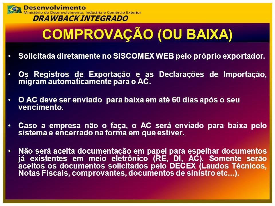 COMPROVAÇÃO (OU BAIXA) Solicitada diretamente no SISCOMEX WEB pelo próprio exportador.