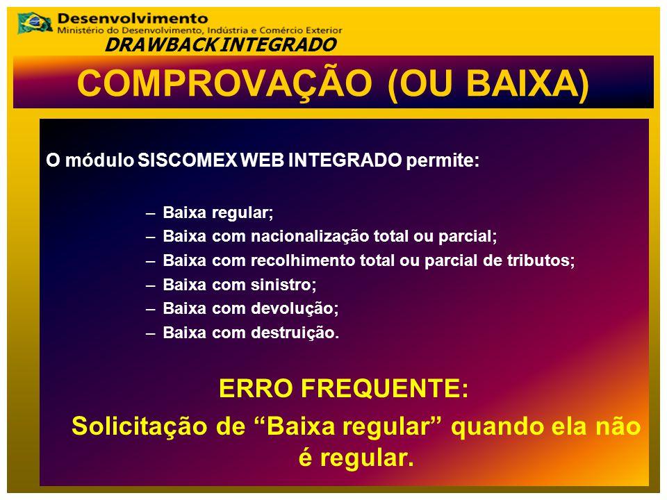 O módulo SISCOMEX WEB INTEGRADO permite: –Baixa regular; –Baixa com nacionalização total ou parcial; –Baixa com recolhimento total ou parcial de tributos; –Baixa com sinistro; –Baixa com devolução; –Baixa com destruição.