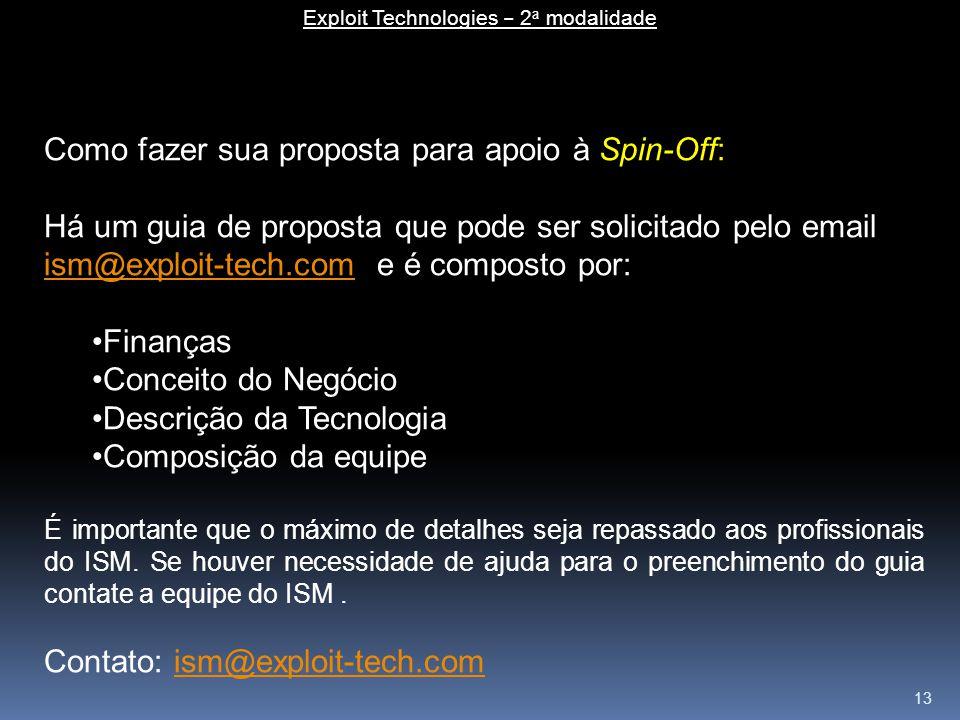 13 Como fazer sua proposta para apoio à Spin-Off: Há um guia de proposta que pode ser solicitado pelo email ism@exploit-tech.com e é composto por: ism