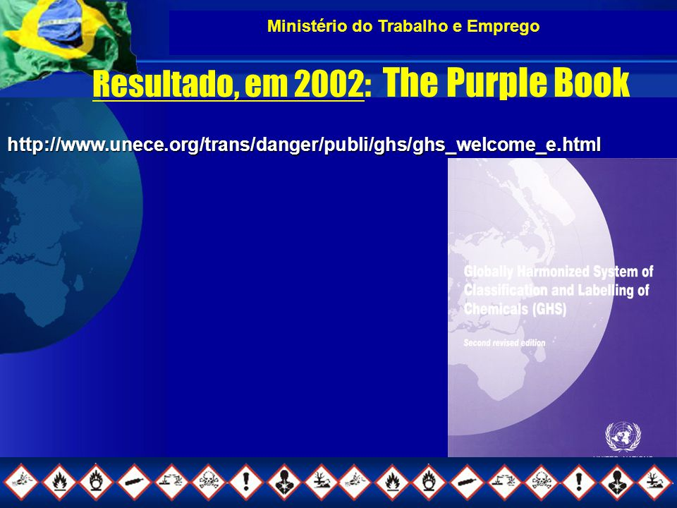 Resultado, em 2002: The Purple Book http://www.unece.org/trans/danger/publi/ghs/ghs_welcome_e.html