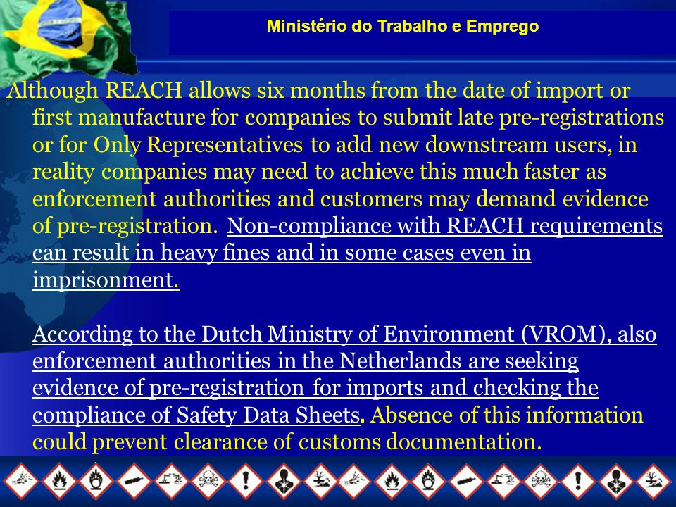 Ministério do Trabalho e Emprego Although REACH allows six months from the date of import or first manufacture for companies to submit late pre-regist