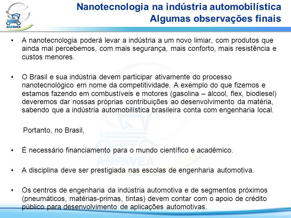 Nanotecnologia na indústria automobilística Algumas observações finais A nanotecnologia poderá levar a indústria a um novo limiar, com produtos que ai