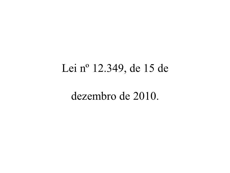 Lei nº 12.349, de 15 de dezembro de 2010.