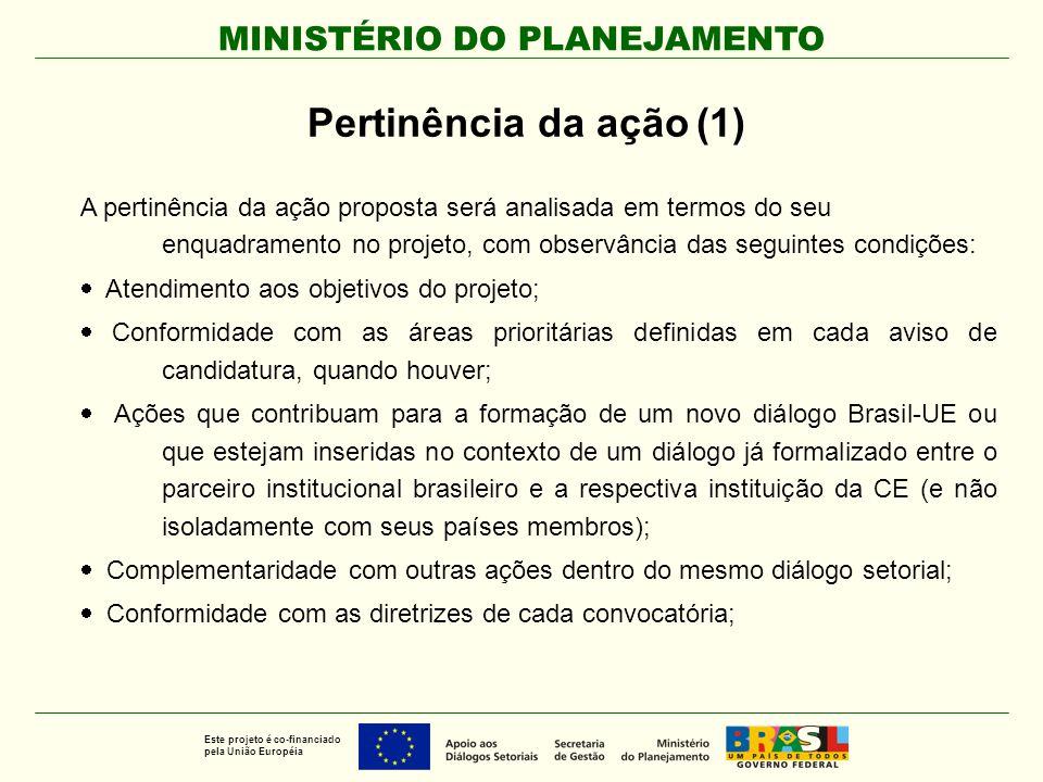 MINISTÉRIO DO PLANEJAMENTO Este projeto é co-financiado pela União Européia A pertinência da ação proposta será analisada em termos do seu enquadramen