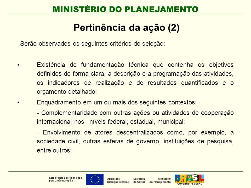 MINISTÉRIO DO PLANEJAMENTO Este projeto é co-financiado pela União Européia Serão observados os seguintes critérios de seleção: Existência de fundamen