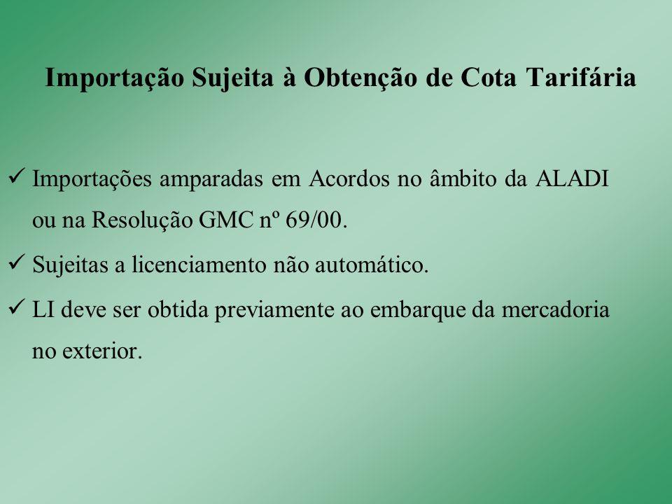 Importações amparadas em Acordos no âmbito da ALADI ou na Resolução GMC nº 69/00. Sujeitas a licenciamento não automático. LI deve ser obtida previame