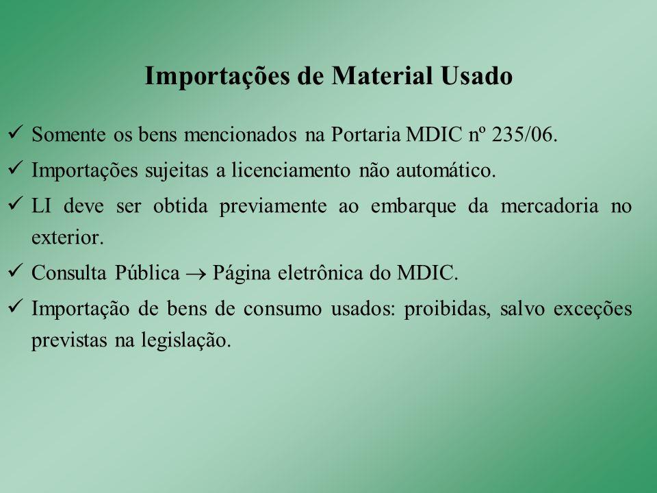 Somente os bens mencionados na Portaria MDIC nº 235/06. Importações sujeitas a licenciamento não automático. LI deve ser obtida previamente ao embarqu