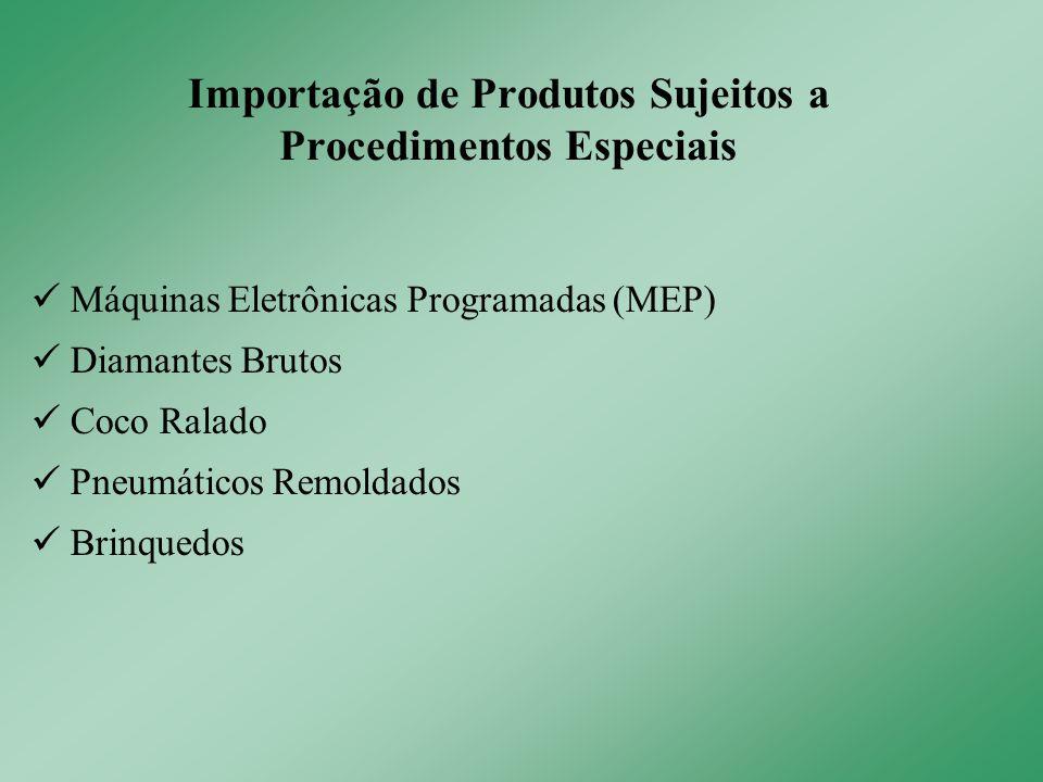 Máquinas Eletrônicas Programadas (MEP) Diamantes Brutos Coco Ralado Pneumáticos Remoldados Brinquedos Importação de Produtos Sujeitos a Procedimentos