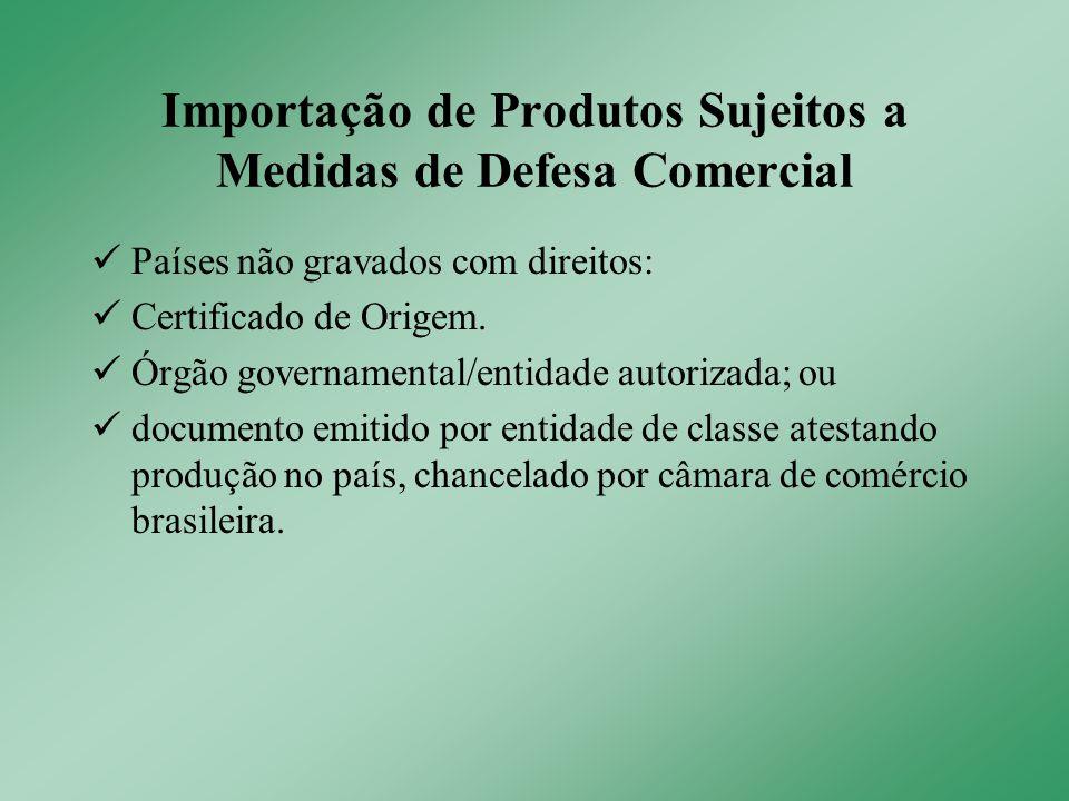 Importação de Produtos Sujeitos a Medidas de Defesa Comercial Países não gravados com direitos: Certificado de Origem.