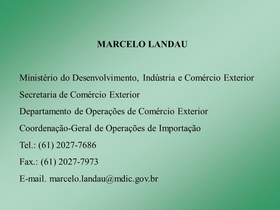 MARCELO LANDAU Ministério do Desenvolvimento, Indústria e Comércio Exterior Secretaria de Comércio Exterior Departamento de Operações de Comércio Exterior Coordenação-Geral de Operações de Importação Tel.: (61) 2027-7686 Fax.: (61) 2027-7973 E-mail.