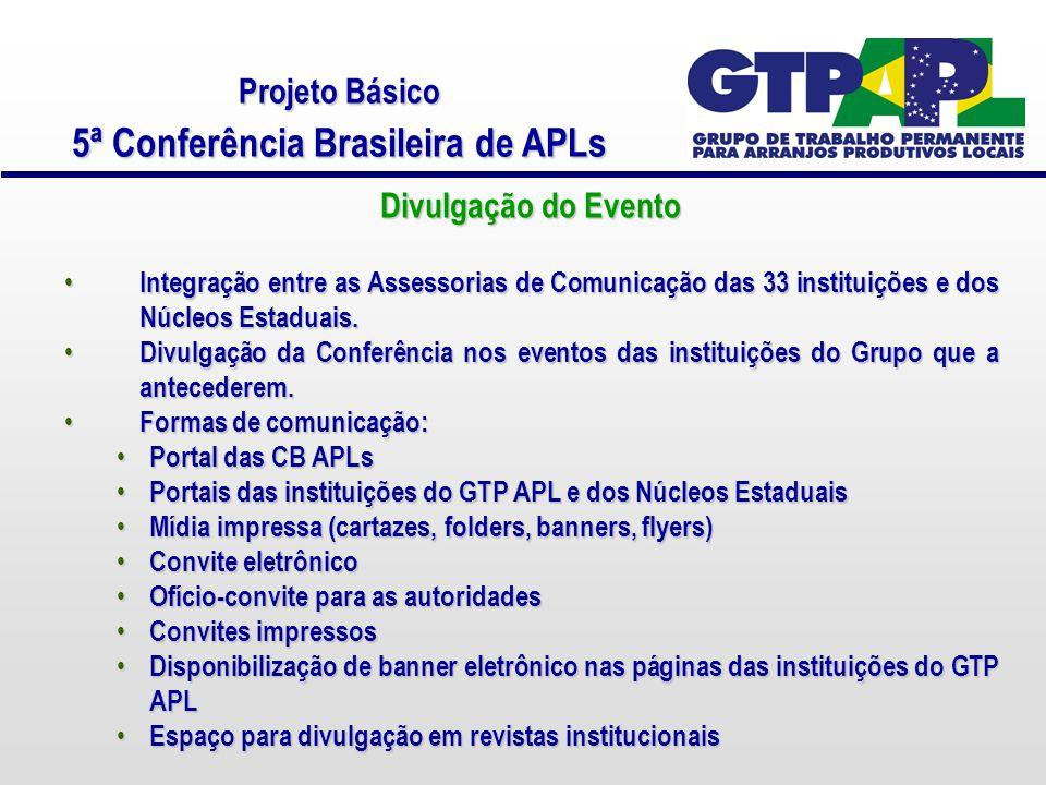 Projeto Básico 5ª Conferência Brasileira de APLs Divulgação do Evento Integração entre as Assessorias de Comunicação das 33 instituições e dos Núcleos Estaduais.