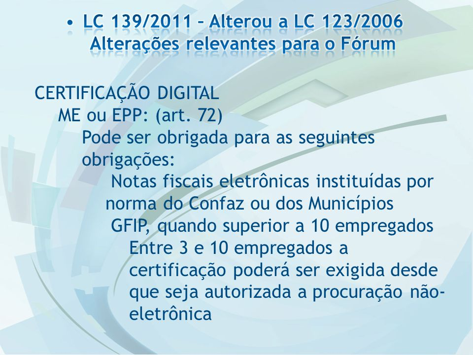 CERTIFICAÇÃO DIGITAL ME ou EPP: (art. 72) Pode ser obrigada para as seguintes obrigações: Notas fiscais eletrônicas instituídas por norma do Confaz ou