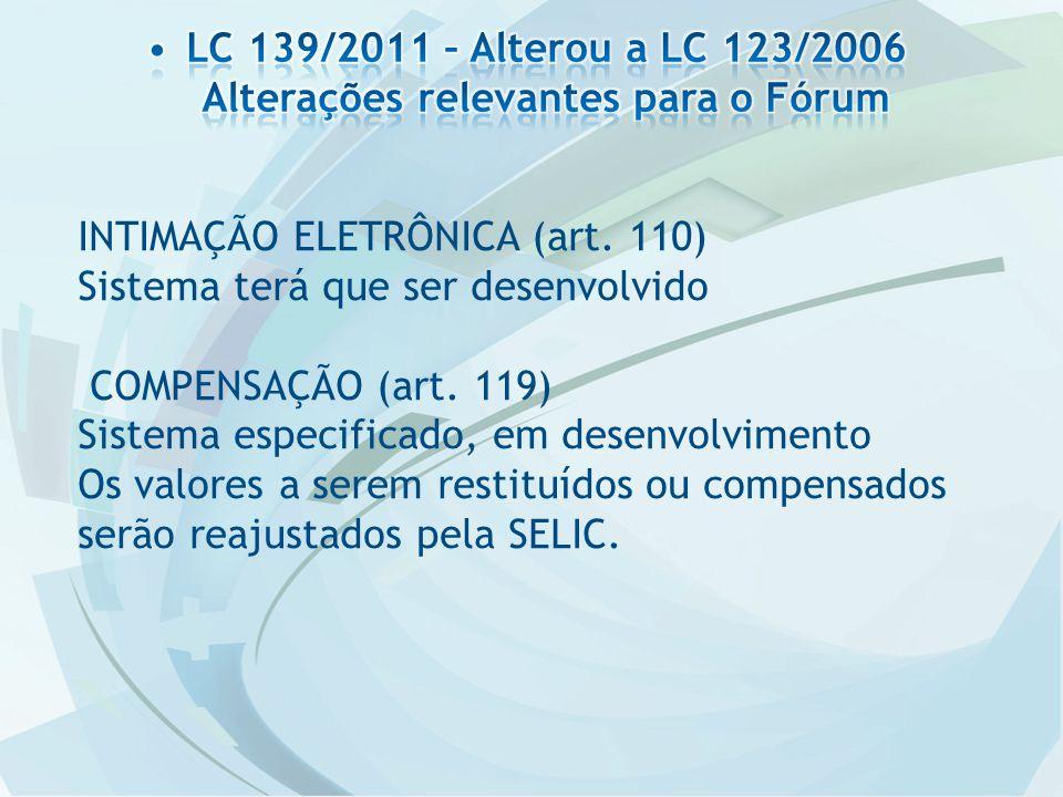INTIMAÇÃO ELETRÔNICA (art. 110) Sistema terá que ser desenvolvido COMPENSAÇÃO (art. 119) Sistema especificado, em desenvolvimento Os valores a serem r