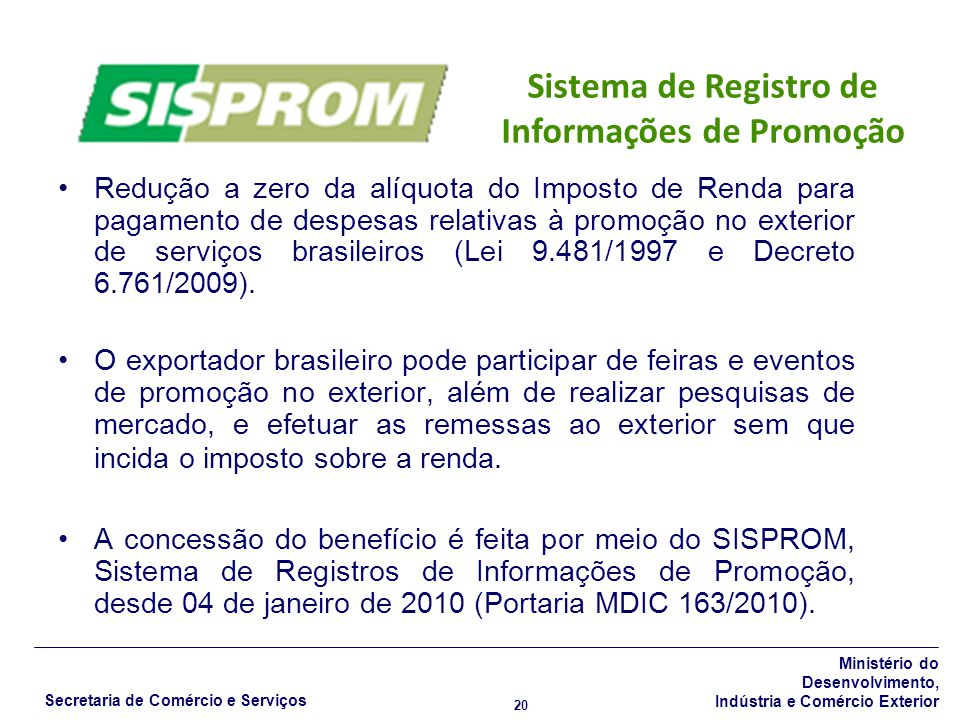 Ministério do Desenvolvimento, Indústria e Comércio Exterior Secretaria de Comércio e Serviços 20 Redução a zero da alíquota do Imposto de Renda para pagamento de despesas relativas à promoção no exterior de serviços brasileiros (Lei 9.481/1997 e Decreto 6.761/2009).