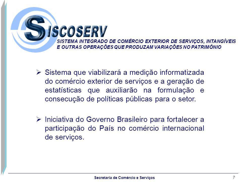 7  Sistema que viabilizará a medição informatizada do comércio exterior de serviços e a geração de estatísticas que auxiliarão na formulação e consecução de políticas públicas para o setor.