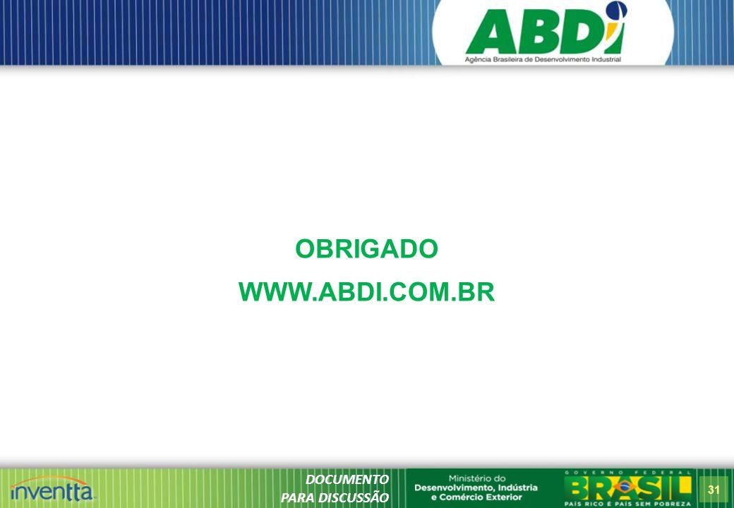31 DOCUMENTO PARA DISCUSSÃO OBRIGADO WWW.ABDI.COM.BR