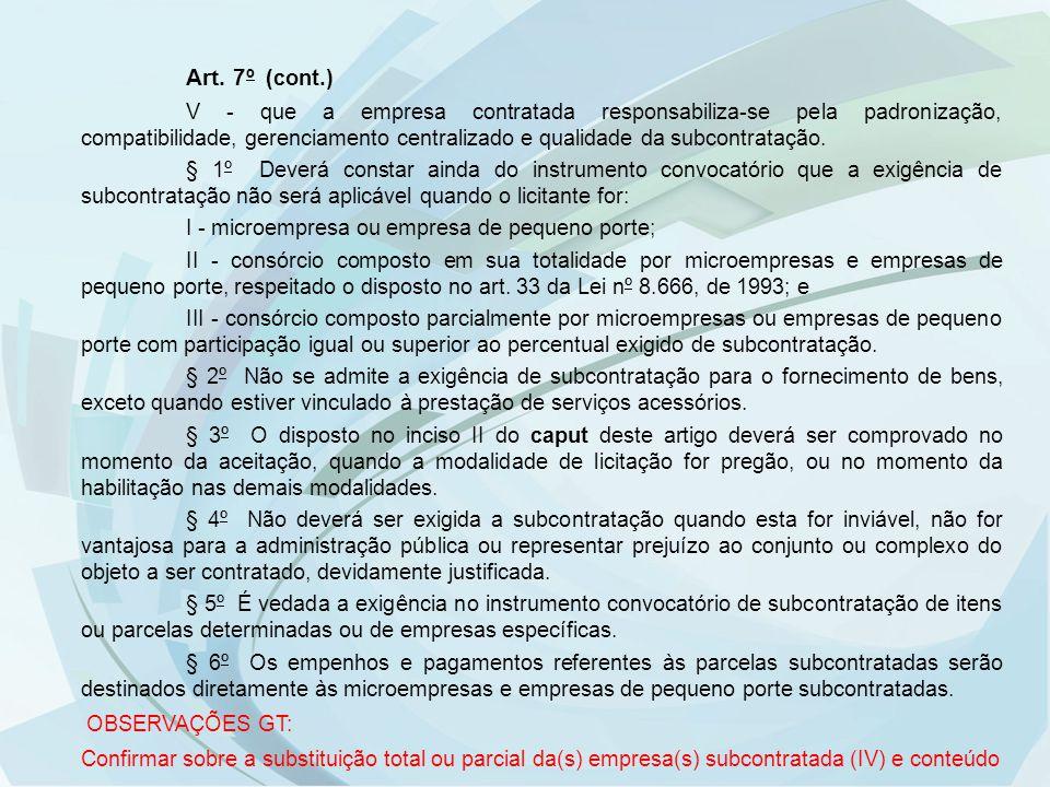 Art. 7º (cont.) V - que a empresa contratada responsabiliza-se pela padronização, compatibilidade, gerenciamento centralizado e qualidade da subcontra
