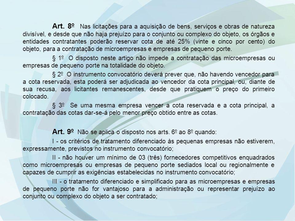 Art. 8º Nas licitações para a aquisição de bens, serviços e obras de natureza divisível, e desde que não haja prejuízo para o conjunto ou complexo do