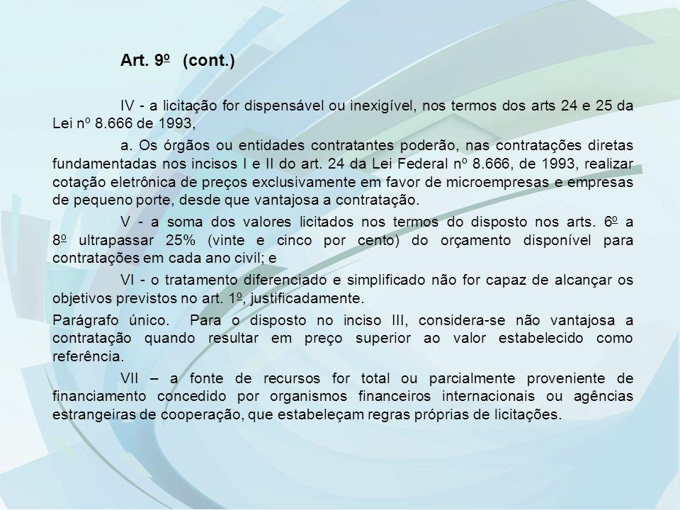 Art. 9º (cont.) IV - a licitação for dispensável ou inexigível, nos termos dos arts 24 e 25 da Lei nº 8.666 de 1993, a. Os órgãos ou entidades contrat